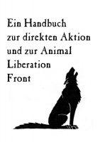 Ein Handbuch zur direkten Aktion und zur Animal Liberation Front